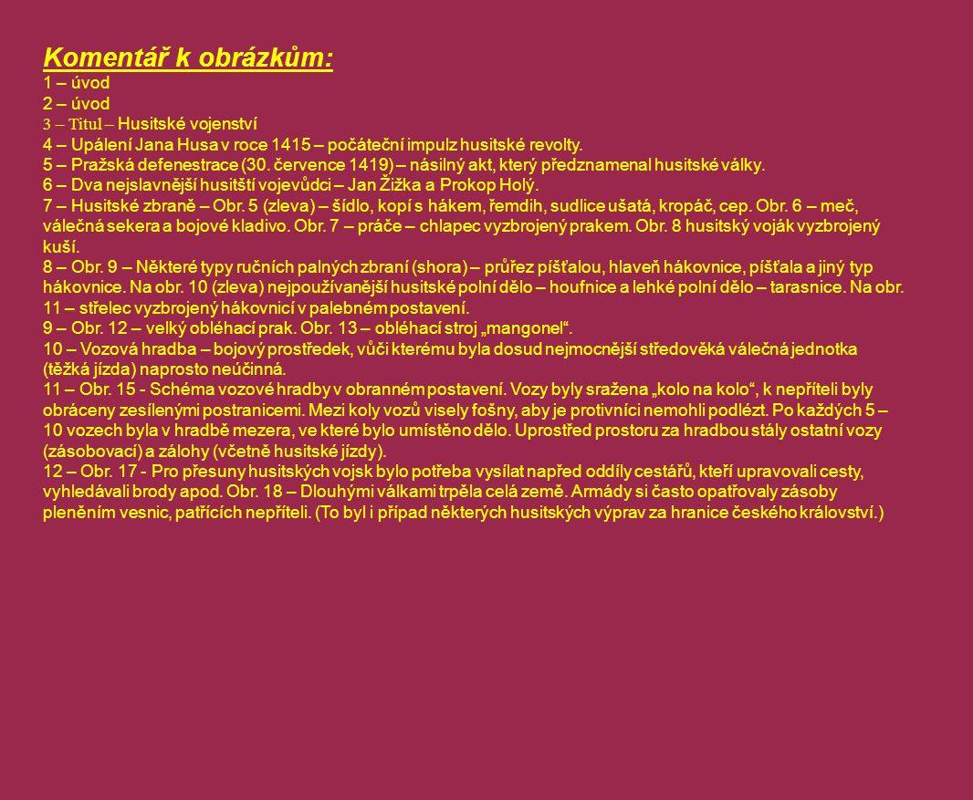 Komentář k obrázkům: 1 – úvod 2 – úvod 3 – Titul – Husitské vojenství 4 – Upálení Jana Husa v roce 1415 – počáteční impulz husitské revolty. 5 – Pražs
