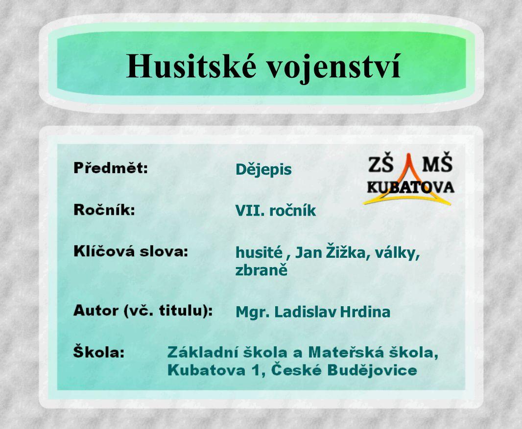 Dějepis husité, Jan Žižka, války, zbraně VII. ročník Mgr. Ladislav Hrdina Husitské vojenství