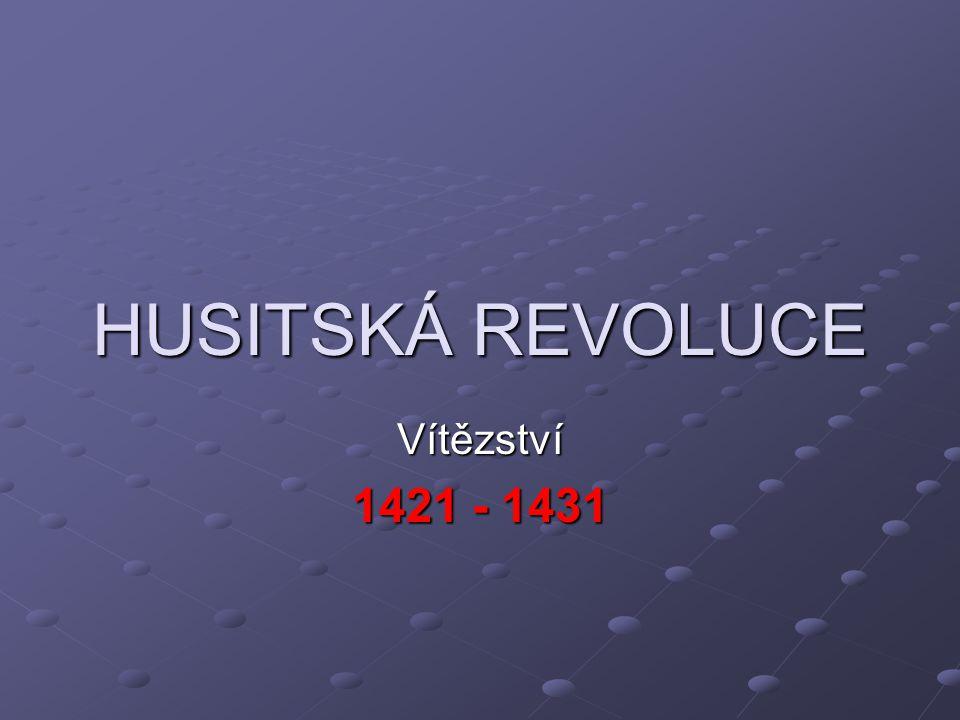HUSITSKÁ REVOLUCE Vítězství 1421 - 1431