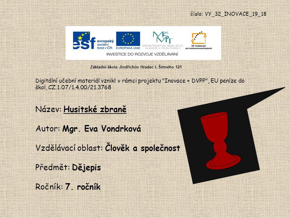 číslo: VY_32_INOVACE_19_18 Digitální učební materiál vznikl v rámci projektu Inovace + DVPP , EU peníze do škol, CZ.1.07/1.4.00/21.3768 Název: Husitské zbraně Autor: Mgr.