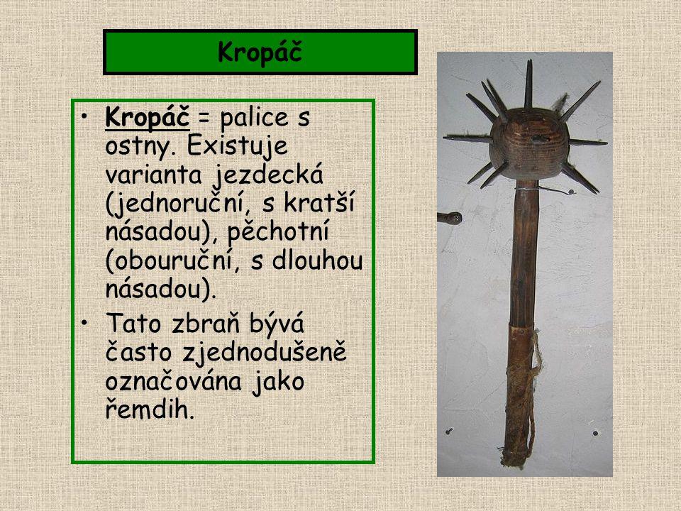 Kropáč = palice s ostny. Existuje varianta jezdecká (jednoruční, s kratší násadou), pěchotní (obouruční, s dlouhou násadou). Tato zbraň bývá často zje