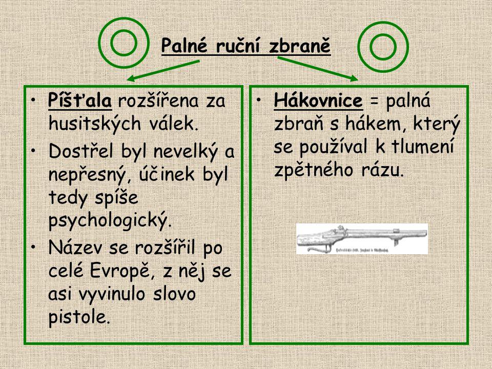 Palné ruční zbraně Píšťala rozšířena za husitských válek. Dostřel byl nevelký a nepřesný, účinek byl tedy spíše psychologický. Název se rozšířil po ce