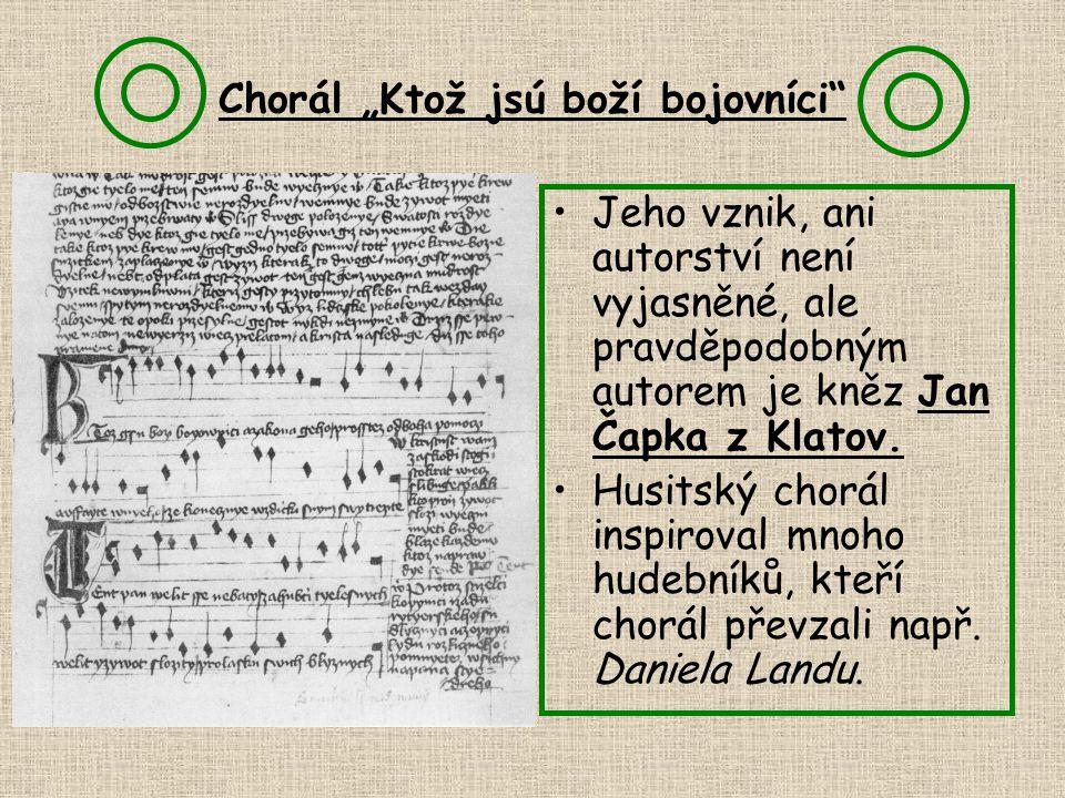 """Chorál """"Ktož jsú boží bojovníci Jeho vznik, ani autorství není vyjasněné, ale pravděpodobným autorem je kněz Jan Čapka z Klatov."""
