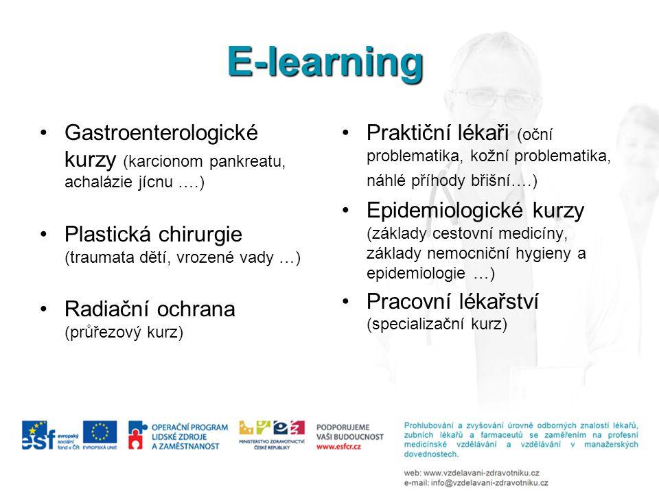 E-learning Gastroenterologické kurzy (karcionom pankreatu, achalázie jícnu ….) Plastická chirurgie (traumata dětí, vrozené vady …) Radiační ochrana (průřezový kurz) Praktiční lékaři (oční problematika, kožní problematika, náhlé příhody břišní….) Epidemiologické kurzy (základy cestovní medicíny, základy nemocniční hygieny a epidemiologie …) Pracovní lékařství (specializační kurz)