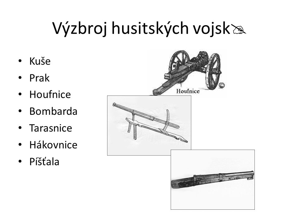 Výzbroj husitských vojsk  Kuše Prak Houfnice Bombarda Tarasnice Hákovnice Píšťala