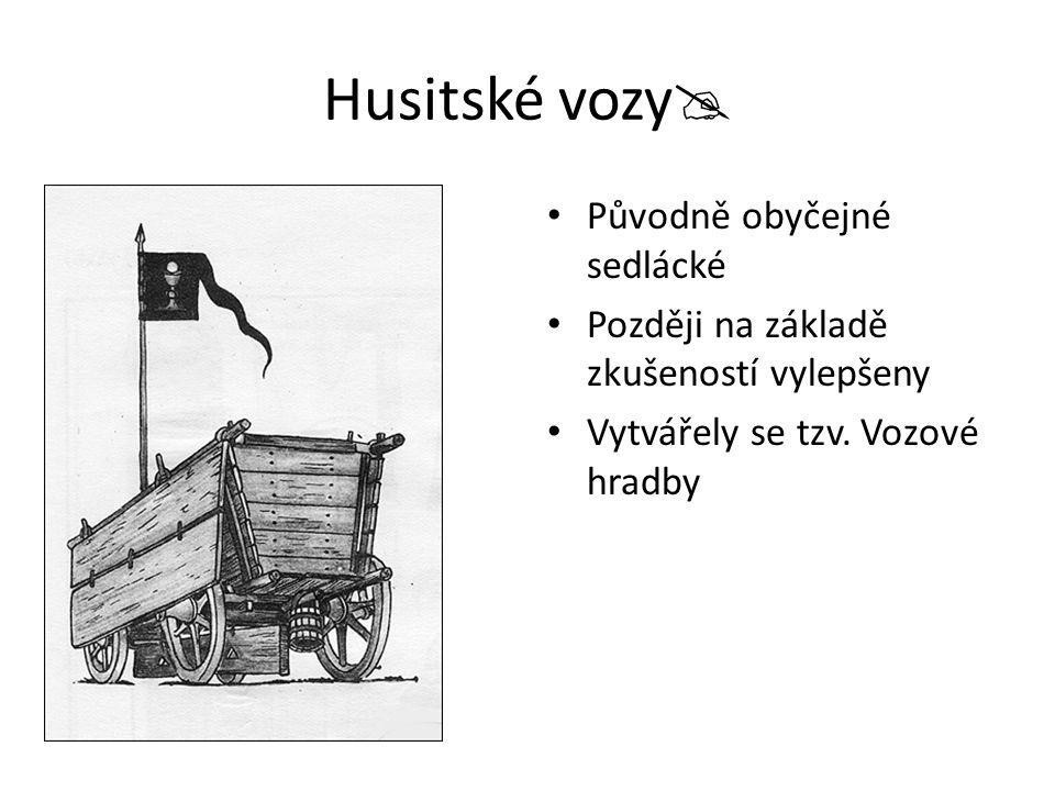 Husitské vozy  Původně obyčejné sedlácké Později na základě zkušeností vylepšeny Vytvářely se tzv. Vozové hradby
