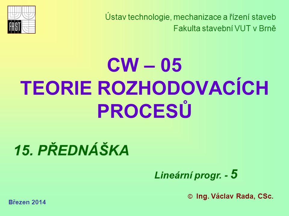 Březen 2012 Další ….. METODY ŘEŠENÍ patřící do oblasti lineárního programování – 5, … ☺ POKRAČOVÁNÍ