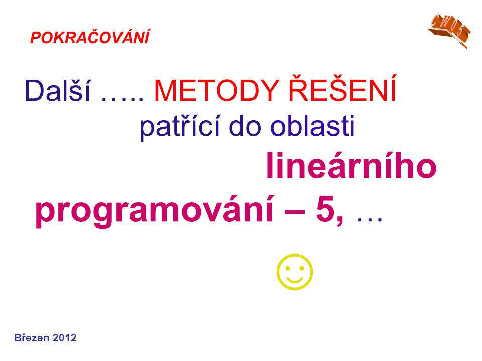 Lineární programování - příklady Řešení pro množiny M je v rozmezí: M 1 (50000,100000, 0 ) M 2 (0, 150000, 0 ) …………………..