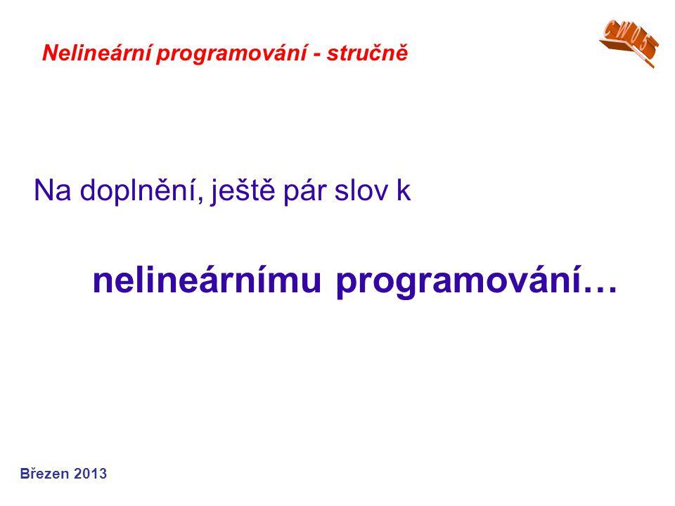 Nelineární programování - stručně Na doplnění, ještě pár slov k nelineárnímu programování… Březen 2013