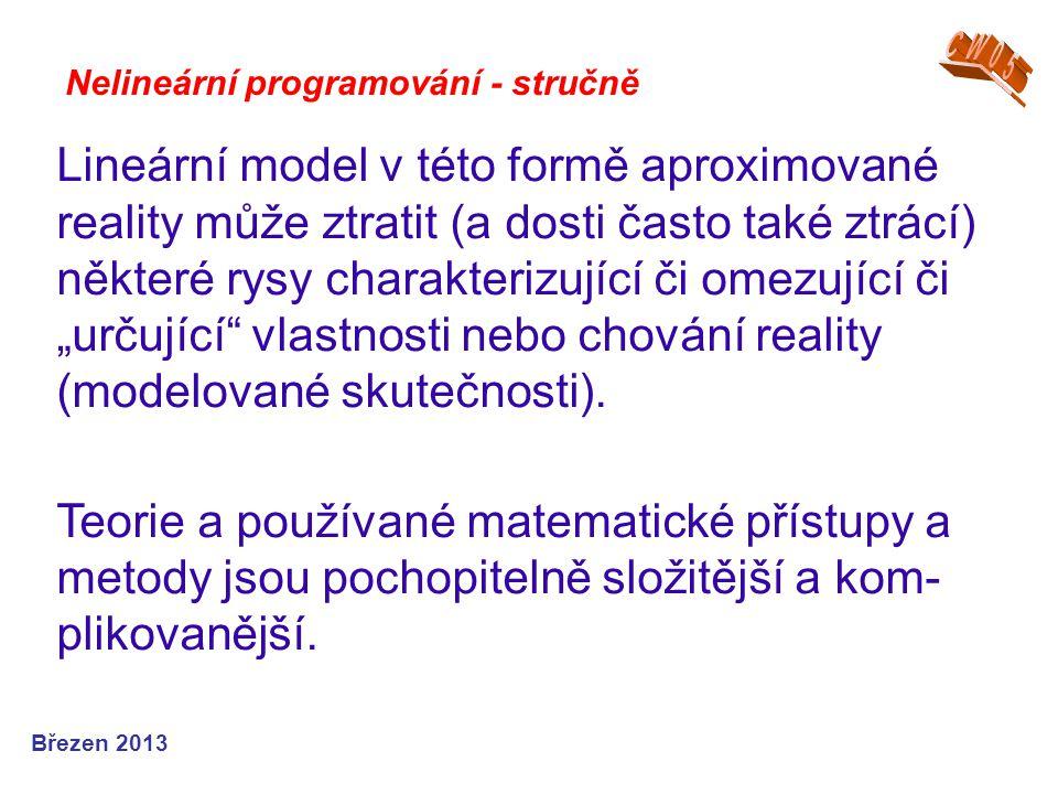 Nelineární programování - stručně Lineární model v této formě aproximované reality může ztratit (a dosti často také ztrácí) některé rysy charakterizuj