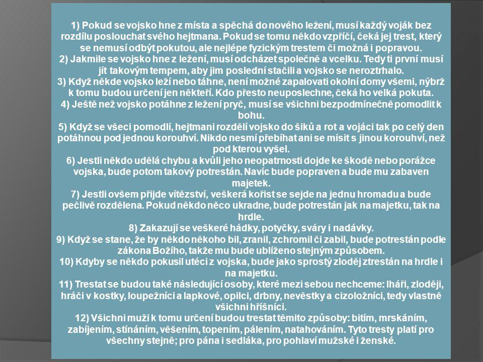 Příčiny vítězství husitů  Vojenská kázeň  Žižkův vojenský řád – soupis pravidel a ustanovení, dle kterých se měla řídit husitská vojska Vznik: r.