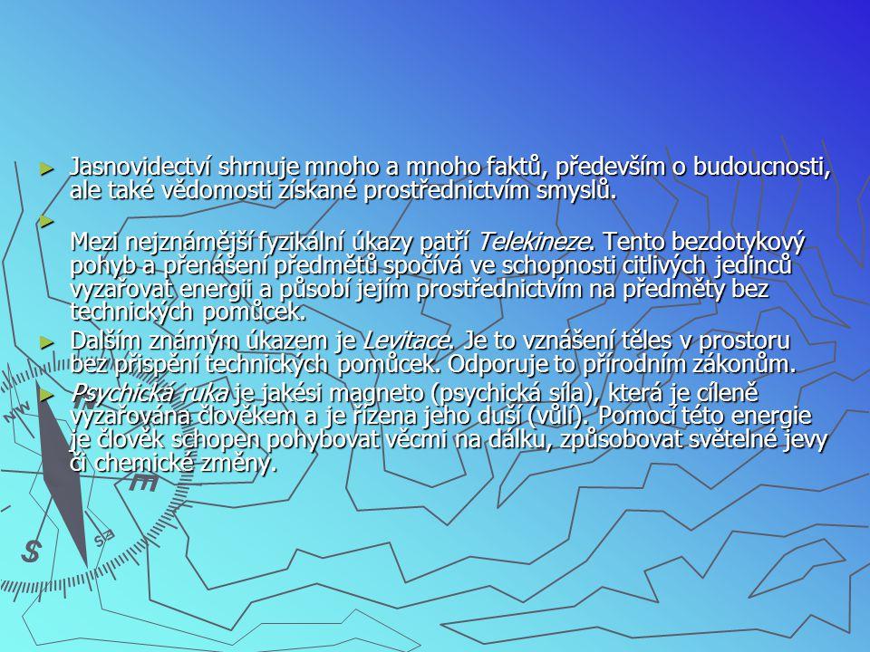 ► Jasnovidectví shrnuje mnoho a mnoho faktů, především o budoucnosti, ale také vědomosti získané prostřednictvím smyslů. ► Mezi nejznámější fyzikální