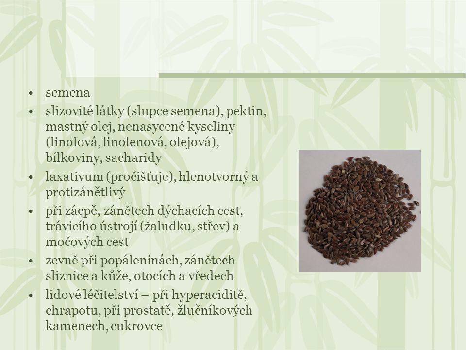 semena slizovité látky (slupce semena), pektin, mastný olej, nenasycené kyseliny (linolová, linolenová, olejová), bílkoviny, sacharidy laxativum (proč