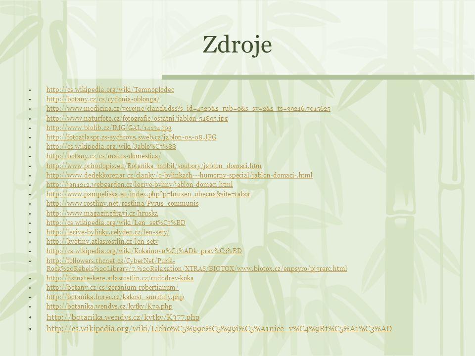 Zdroje http://cs.wikipedia.org/wiki/Temnoplodec http://botany.cz/cs/cydonia-oblonga/ http://www.medicina.cz/verejne/clanek.dss?s_id=4320&s_rub=0&s_sv=