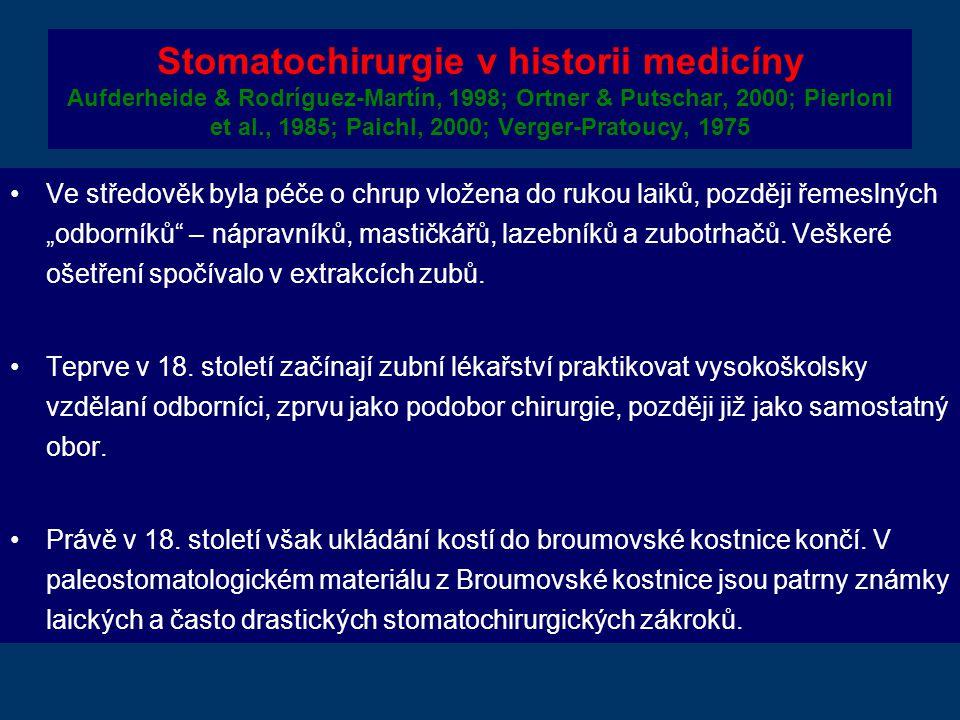 """Stomatochirurgie v historii medicíny Aufderheide & Rodríguez-Martín, 1998; Ortner & Putschar, 2000; Pierloni et al., 1985; Paichl, 2000; Verger-Pratoucy, 1975 Ve středověk byla péče o chrup vložena do rukou laiků, později řemeslných """"odborníků – nápravníků, mastičkářů, lazebníků a zubotrhačů."""