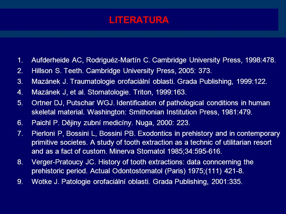 LITERATURA 1.Aufderheide AC, Rodriguéz-Martín C. Cambridge University Press, 1998:478. 2.Hillson S. Teeth. Cambridge University Press, 2005: 373. 3.Ma