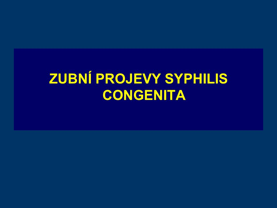ZUBNÍ PROJEVY SYPHILIS CONGENITA