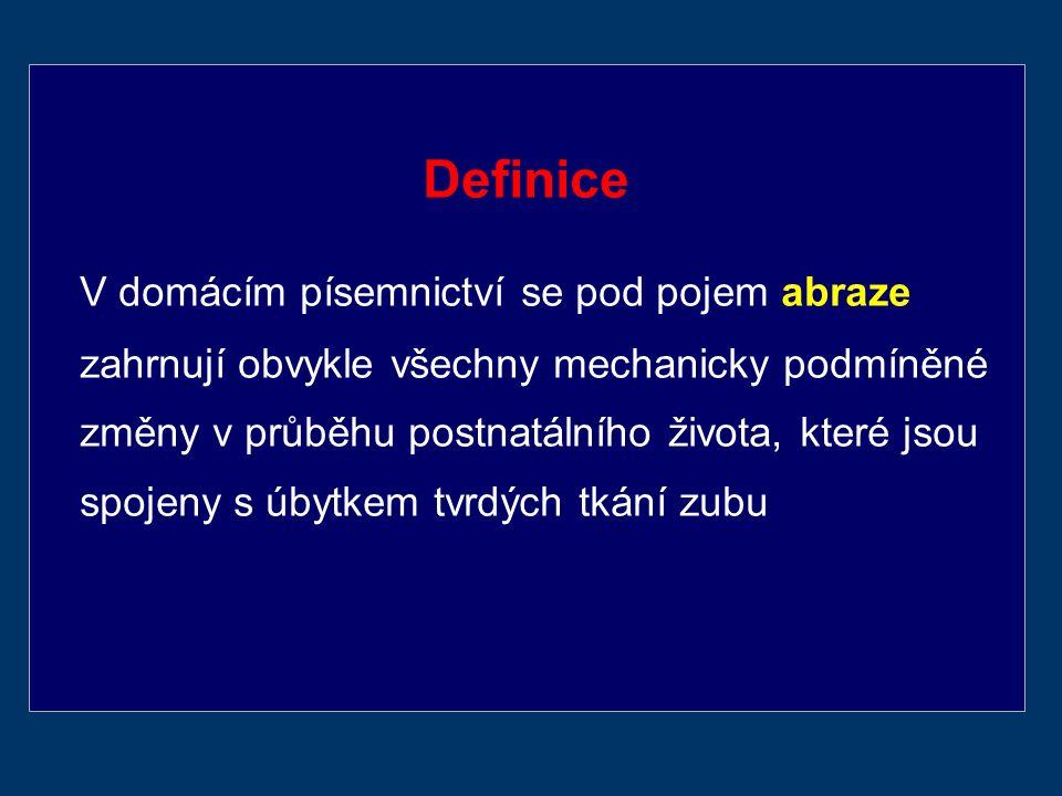 Definice V domácím písemnictví se pod pojem abraze zahrnují obvykle všechny mechanicky podmíněné změny v průběhu postnatálního života, které jsou spojeny s úbytkem tvrdých tkání zubu