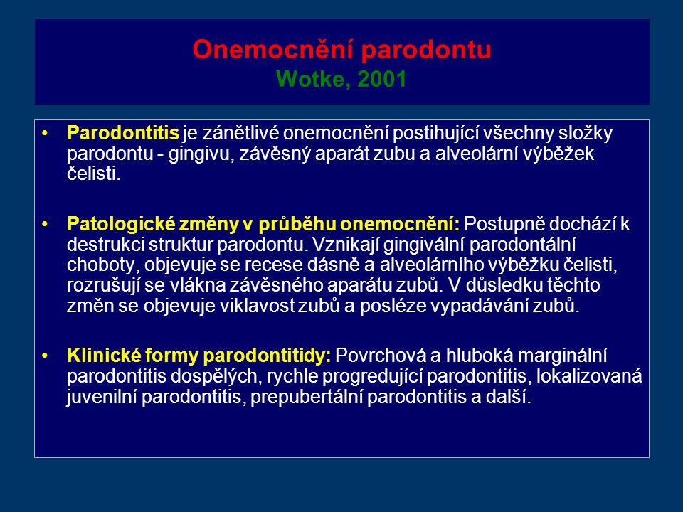 Onemocnění parodontu Wotke, 2001 Parodontitis je zánětlivé onemocnění postihující všechny složky parodontu - gingivu, závěsný aparát zubu a alveolární výběžek čelisti.