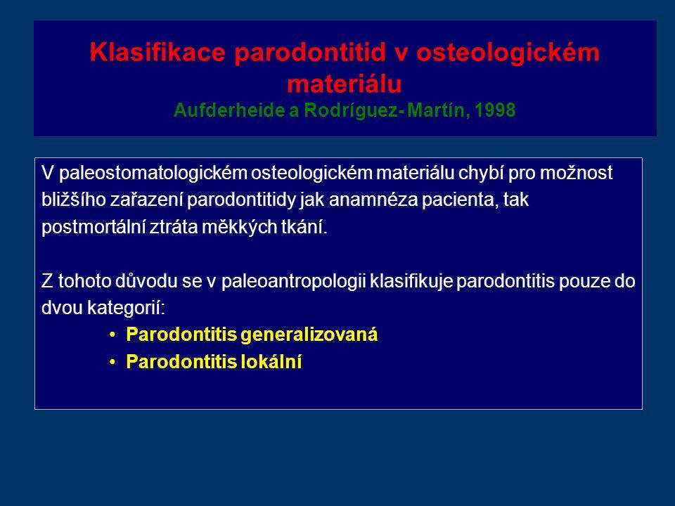 Klasifikace parodontitid v osteologickém materiálu Aufderheide a Rodríguez- Martín, 1998 V paleostomatologickém osteologickém materiálu chybí pro možnost bližšího zařazení parodontitidy jak anamnéza pacienta, tak postmortální ztráta měkkých tkání.