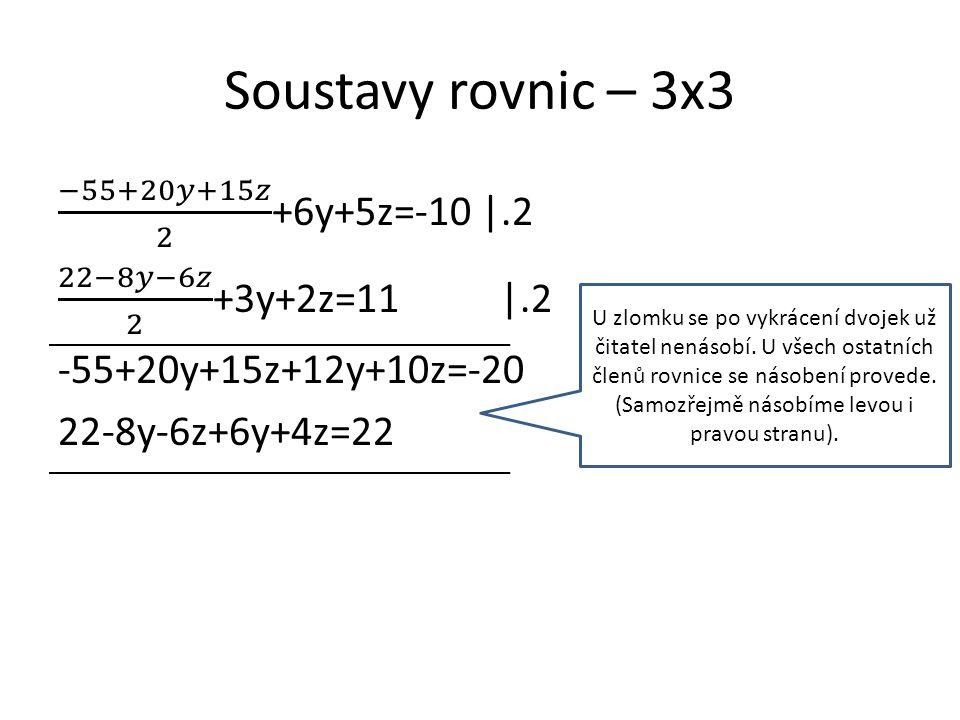 Soustavy rovnic – 3x3 U zlomku se po vykrácení dvojek už čitatel nenásobí. U všech ostatních členů rovnice se násobení provede. (Samozřejmě násobíme l