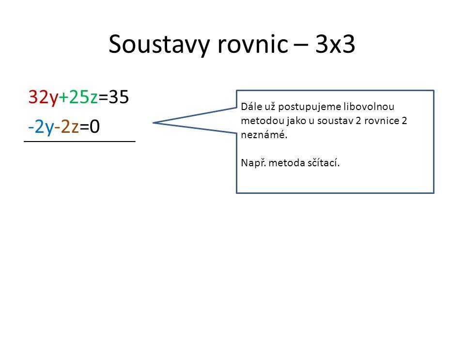32y+25z=35 -2y-2z=0 Dále už postupujeme libovolnou metodou jako u soustav 2 rovnice 2 neznámé.
