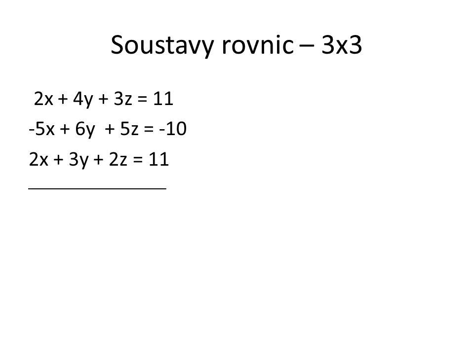 Soustavy rovnic – 3x3 2x + 4y + 3z = 11 -5x + 6y + 5z = -10 2x + 3y + 2z = 11
