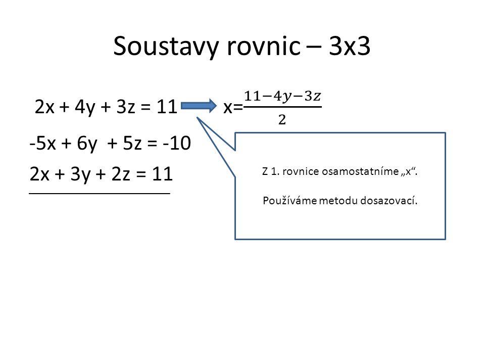 """Soustavy rovnic – 3x3 Z 1. rovnice osamostatníme """"x . Používáme metodu dosazovací."""