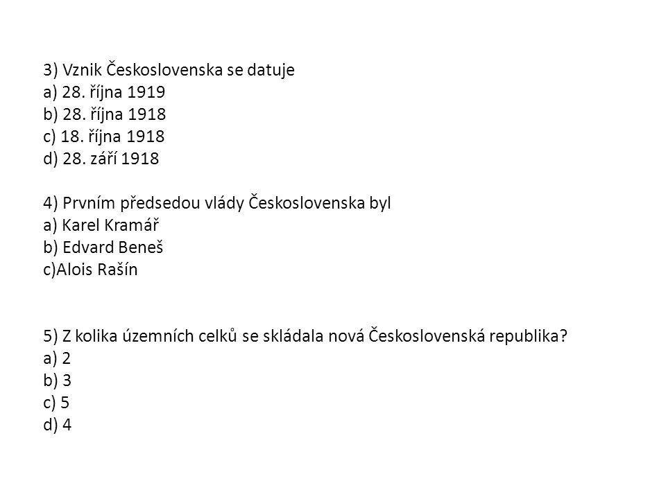 3) Vznik Československa se datuje a) 28. října 1919 b) 28.