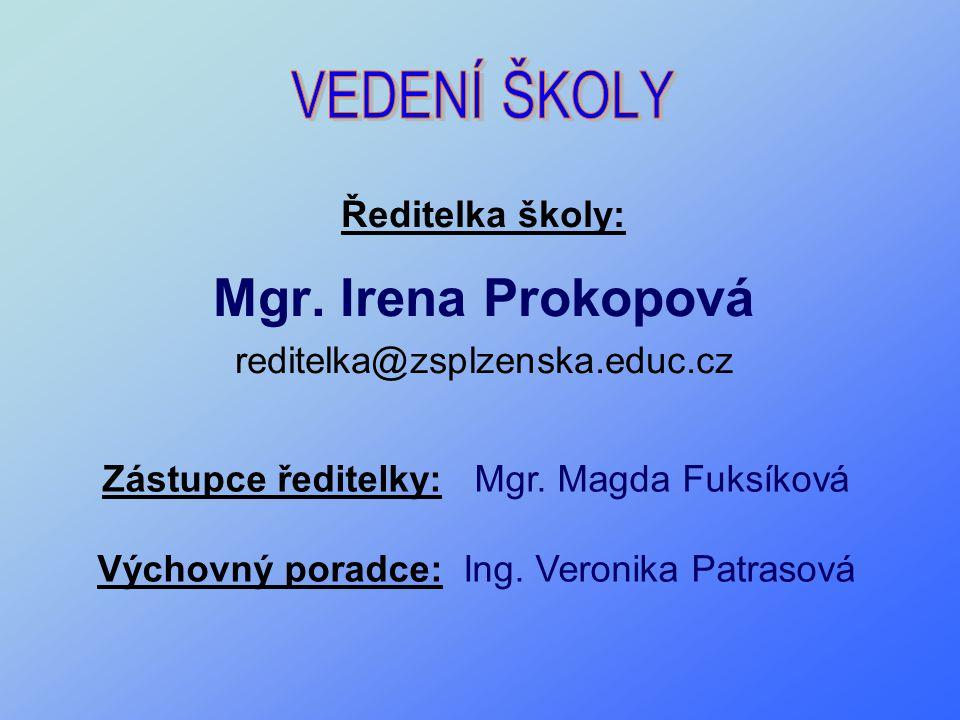 Ředitelka školy: Mgr. Irena Prokopová reditelka@zsplzenska.educ.cz Zástupce ředitelky: Mgr. Magda Fuksíková Výchovný poradce: Ing. Veronika Patrasová