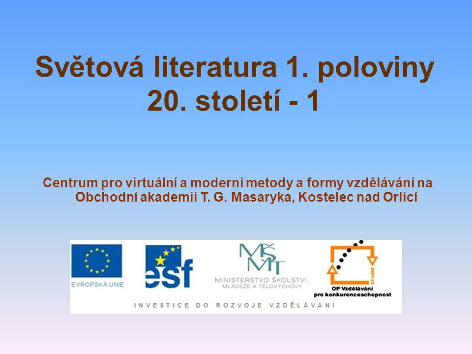 Světová literatura 1. poloviny 20. století - 1 Centrum pro virtuální a moderní metody a formy vzdělávání na Obchodní akademii T. G. Masaryka, Kostelec
