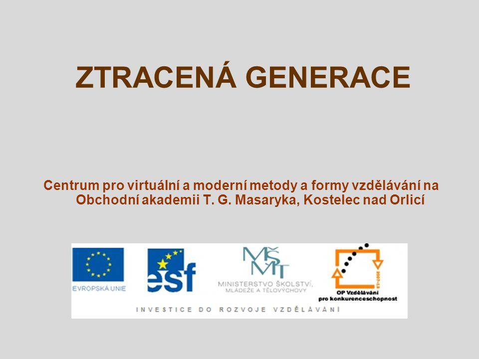 ZTRACENÁ GENERACE Centrum pro virtuální a moderní metody a formy vzdělávání na Obchodní akademii T. G. Masaryka, Kostelec nad Orlicí