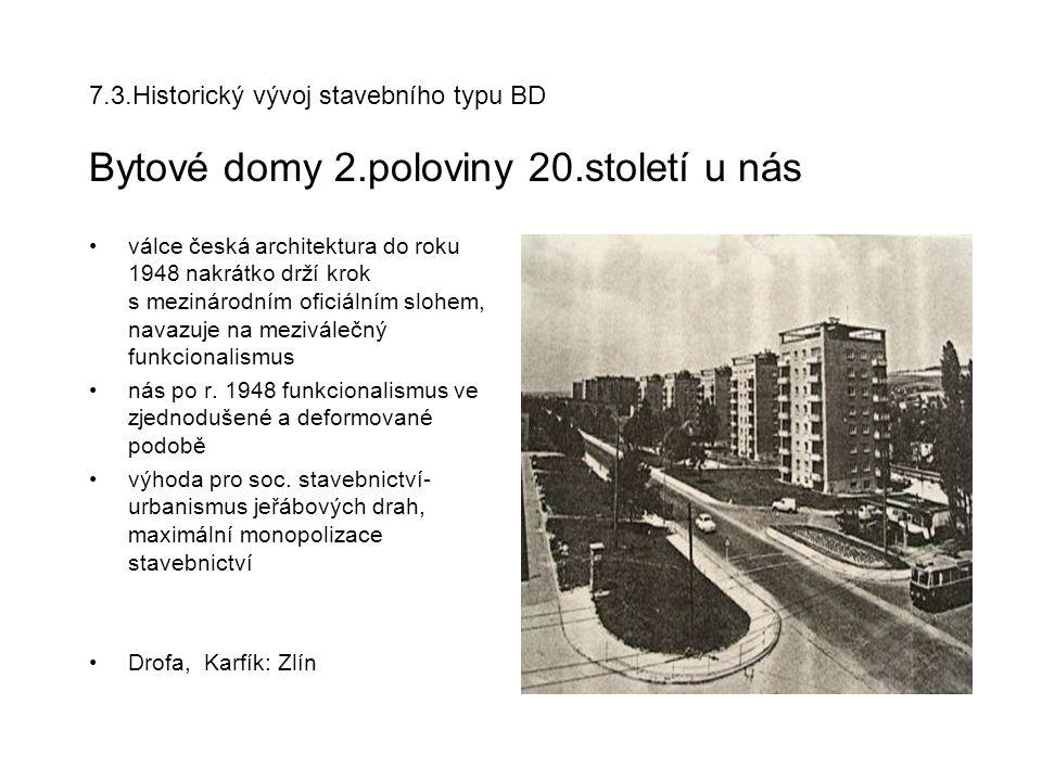 7.3.Historický vývoj stavebního typu BD Bytové domy 2.poloviny 20.století u nás válce česká architektura do roku 1948 nakrátko drží krok s mezinárodním oficiálním slohem, navazuje na meziválečný funkcionalismus nás po r.