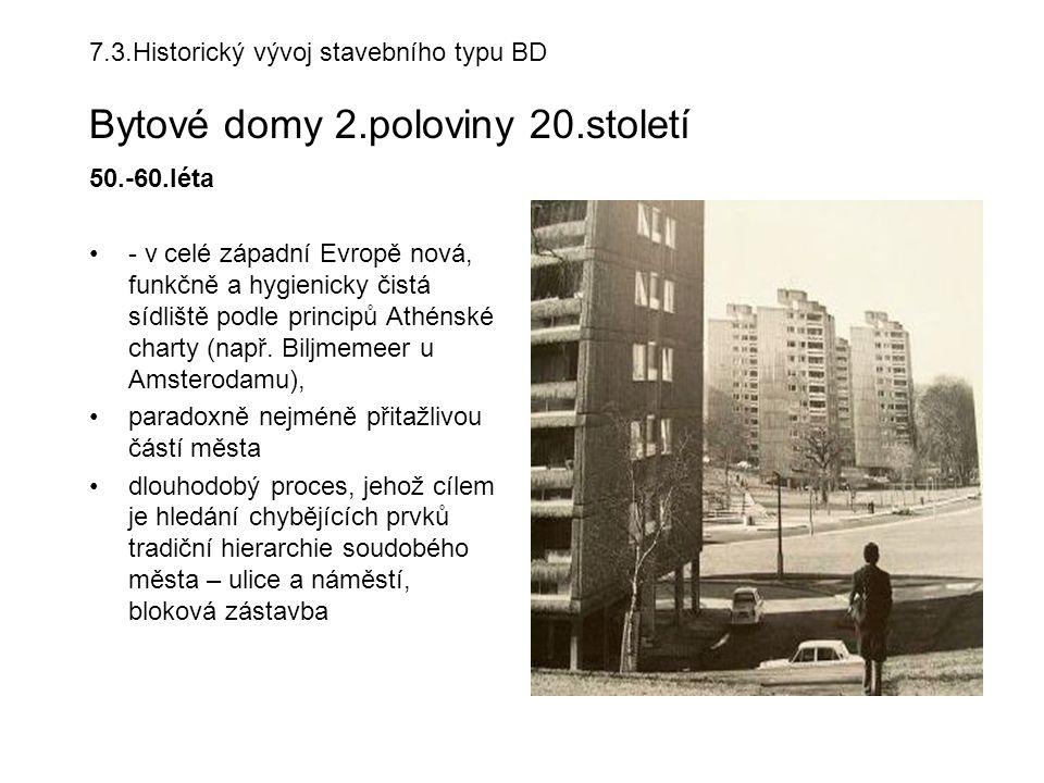7.3.Historický vývoj stavebního typu BD Bytové domy 2.poloviny 20.století 50.-60.léta - v celé západní Evropě nová, funkčně a hygienicky čistá sídliště podle principů Athénské charty (např.