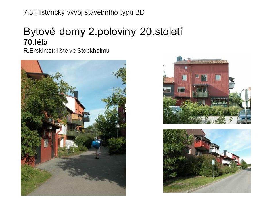 7.3.Historický vývoj stavebního typu BD Bytové domy 2.poloviny 20.století 70.léta R.Erskin:sídliště ve Stockholmu