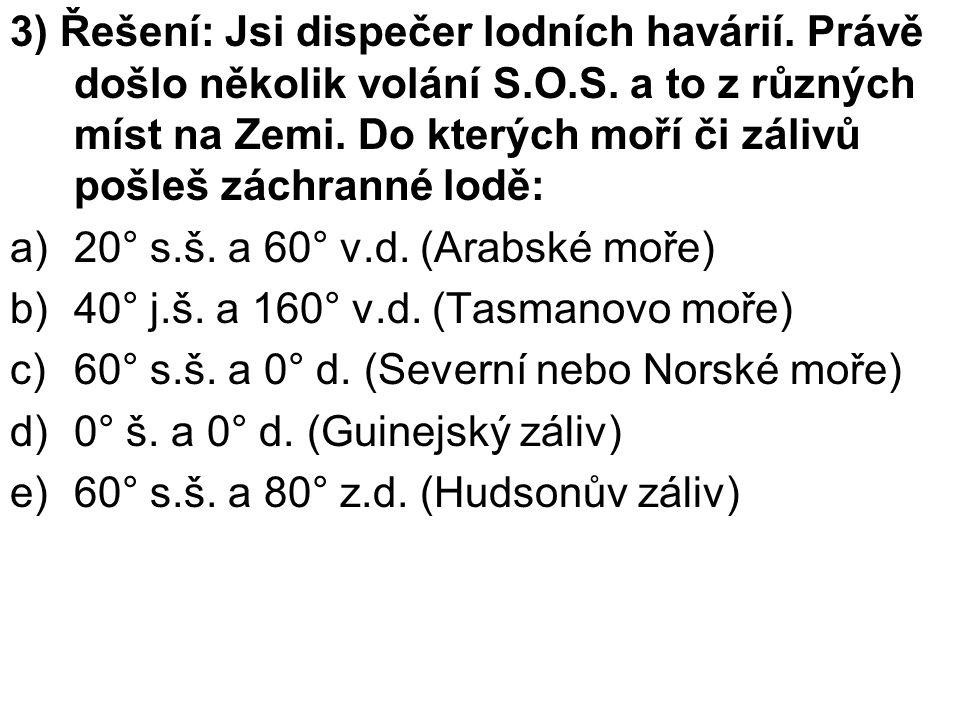 4) Vyluštíš tajenku a)40° s.š.a 80° z.d. (10/5) - .