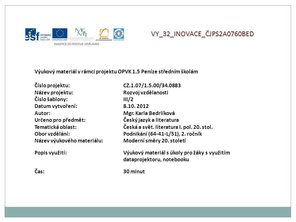 VY_32_INOVACE_ČJPS2A0760BED Výukový materiál v rámci projektu OPVK 1.5 Peníze středním školám Číslo projektu:CZ.1.07/1.5.00/34.0883 Název projektu:Rozvoj vzdělanosti Číslo šablony: III/2 Datum vytvoření:8.10.