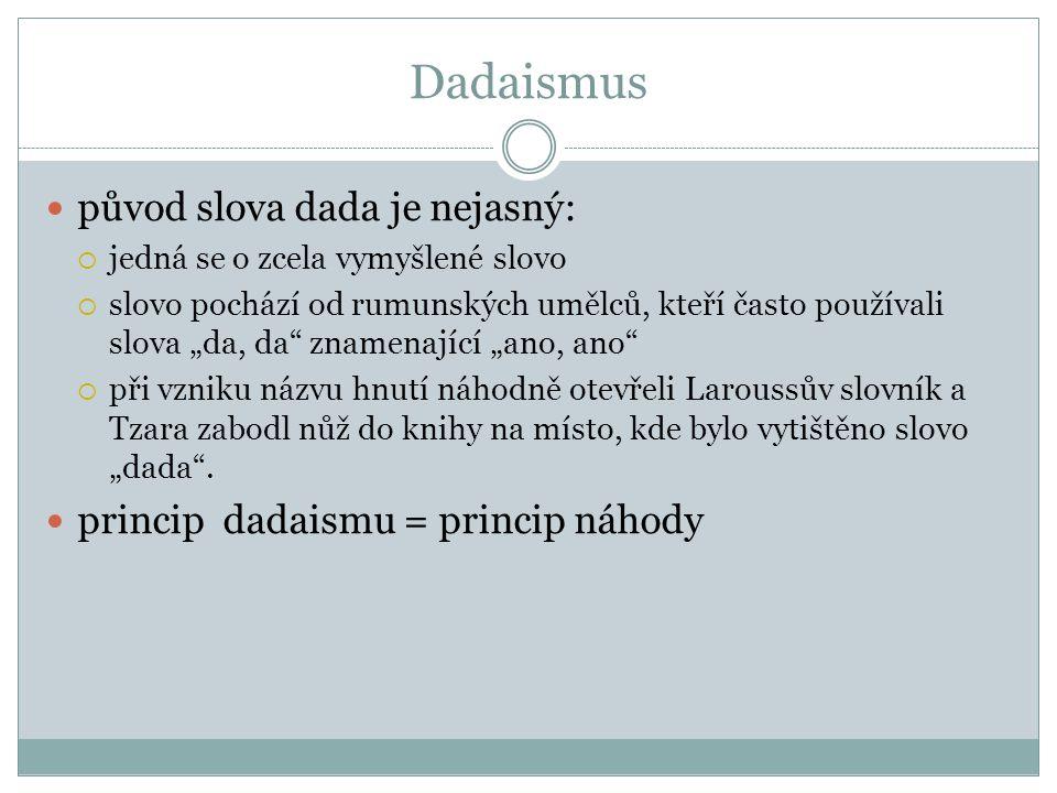 """Dadaismus původ slova dada je nejasný:  jedná se o zcela vymyšlené slovo  slovo pochází od rumunských umělců, kteří často používali slova """"da, da znamenající """"ano, ano  při vzniku názvu hnutí náhodně otevřeli Laroussův slovník a Tzara zabodl nůž do knihy na místo, kde bylo vytištěno slovo """"dada ."""