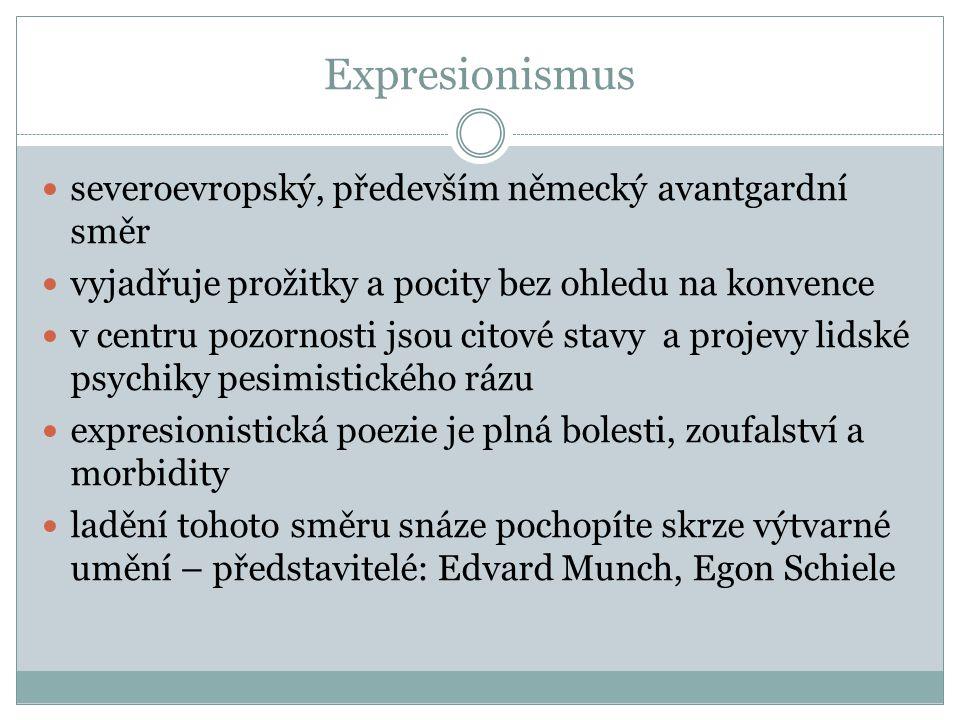 Expresionismus severoevropský, především německý avantgardní směr vyjadřuje prožitky a pocity bez ohledu na konvence v centru pozornosti jsou citové stavy a projevy lidské psychiky pesimistického rázu expresionistická poezie je plná bolesti, zoufalství a morbidity ladění tohoto směru snáze pochopíte skrze výtvarné umění – představitelé: Edvard Munch, Egon Schiele