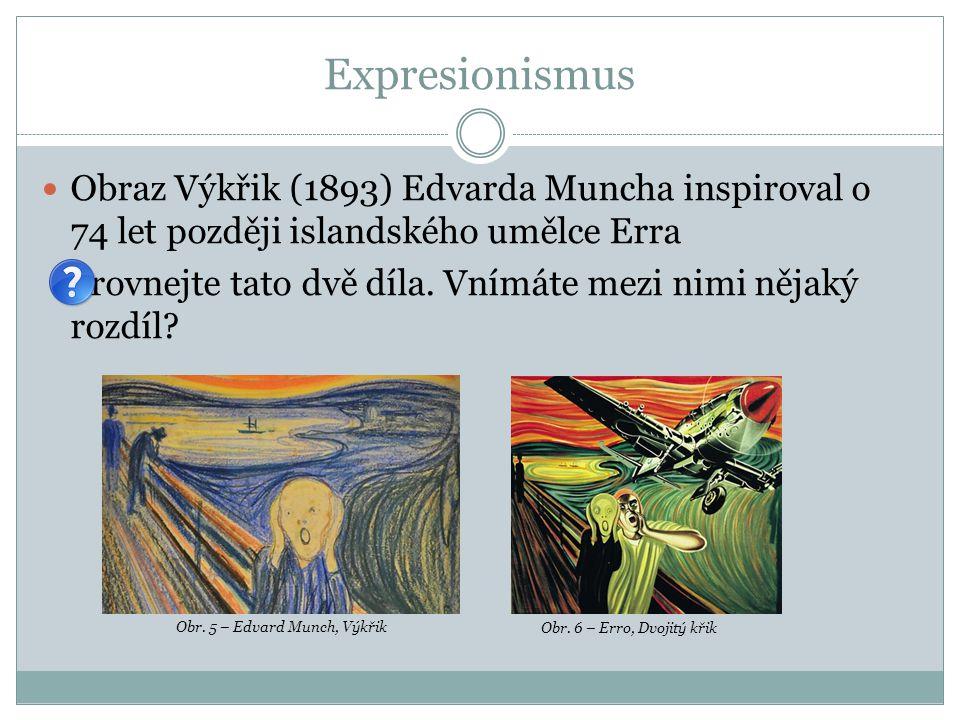 Expresionismus Obraz Výkřik (1893) Edvarda Muncha inspiroval o 74 let později islandského umělce Erra Srovnejte tato dvě díla.