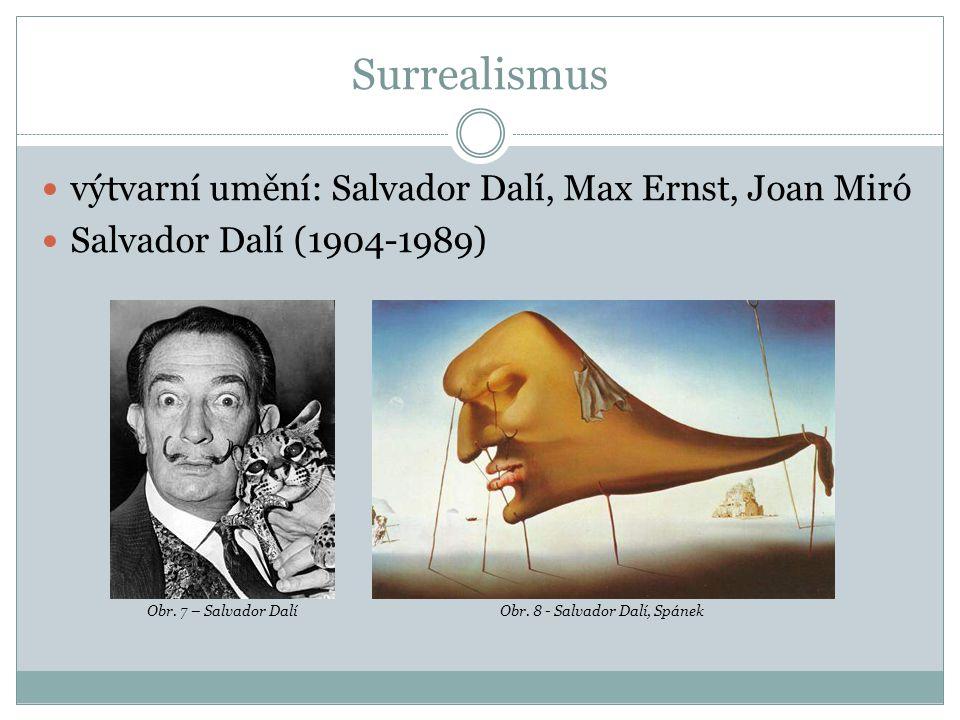 Surrealismus výtvarní umění: Salvador Dalí, Max Ernst, Joan Miró Salvador Dalí (1904-1989) Obr.