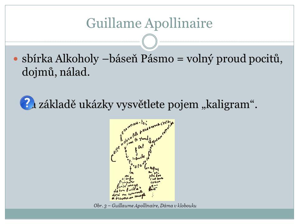 Guillame Apollinaire sbírka Alkoholy –báseň Pásmo = volný proud pocitů, dojmů, nálad.