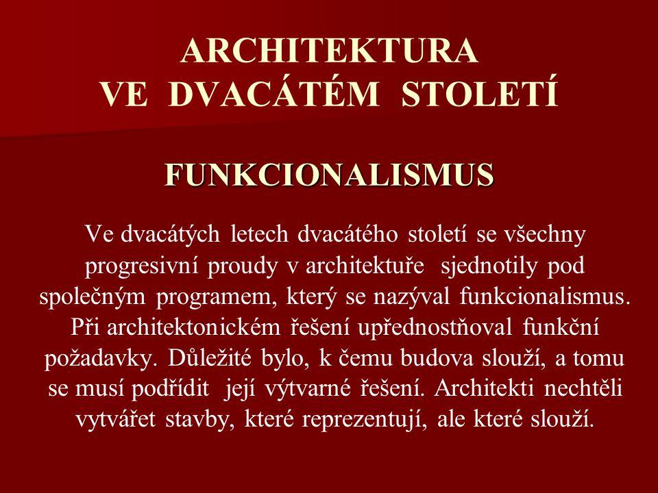 FUNKCIONALISMUS ARCHITEKTURA VE DVACÁTÉM STOLETÍ FUNKCIONALISMUS Ve dvacátých letech dvacátého století se všechny progresivní proudy v architektuře sjednotily pod společným programem, který se nazýval funkcionalismus.