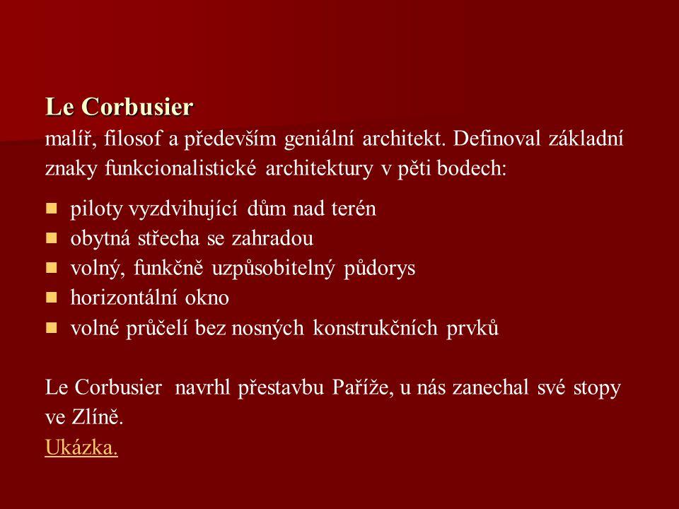 Le Corbusier malíř, filosof a především geniální architekt. Definoval základní znaky funkcionalistické architektury v pěti bodech: piloty vyzdvihující