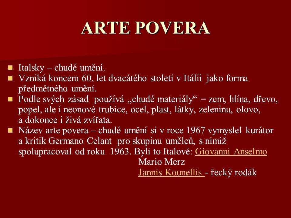 """ARTE POVERA Italsky – chudé umění. Vzniká koncem 60. let dvacátého století v Itálii jako forma předmětného umění. Podle svých zásad používá """"chudé mat"""