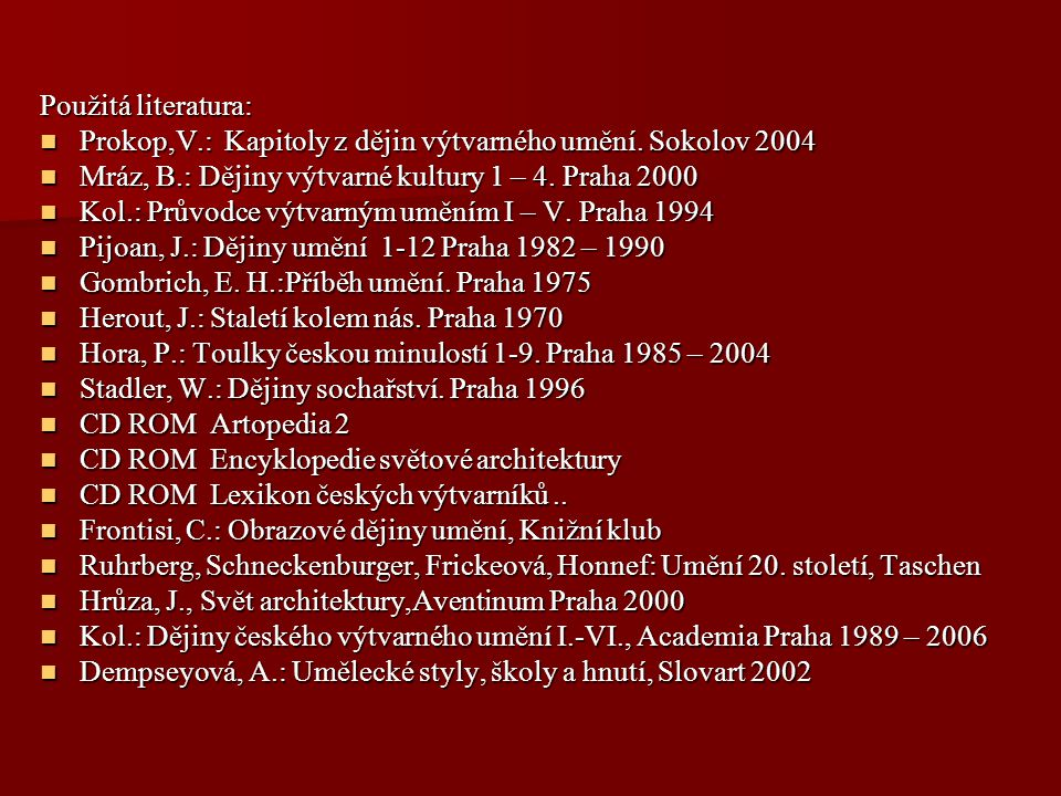 Použitá literatura: Prokop,V.: Kapitoly z dějin výtvarného umění. Sokolov 2004 Prokop,V.: Kapitoly z dějin výtvarného umění. Sokolov 2004 Mráz, B.: Dě