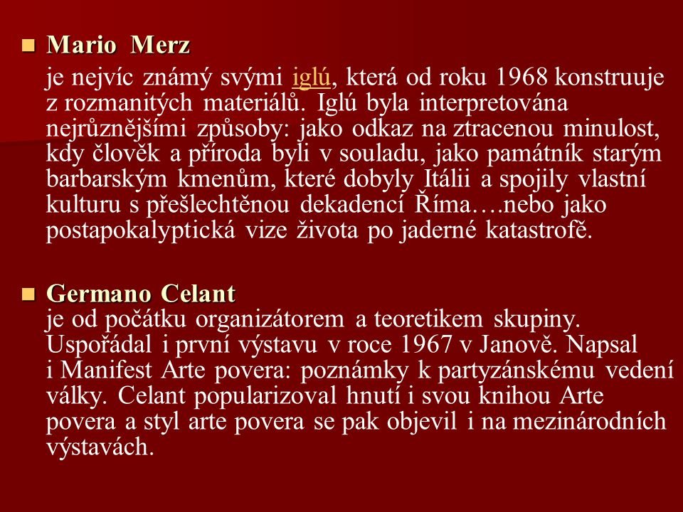 Mario Merz Mario Merz je nejvíc známý svými iglú, která od roku 1968 konstruuje z rozmanitých materiálů.