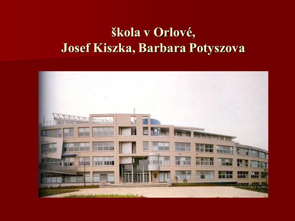 škola v Orlové, Josef Kiszka, Barbara Potyszova