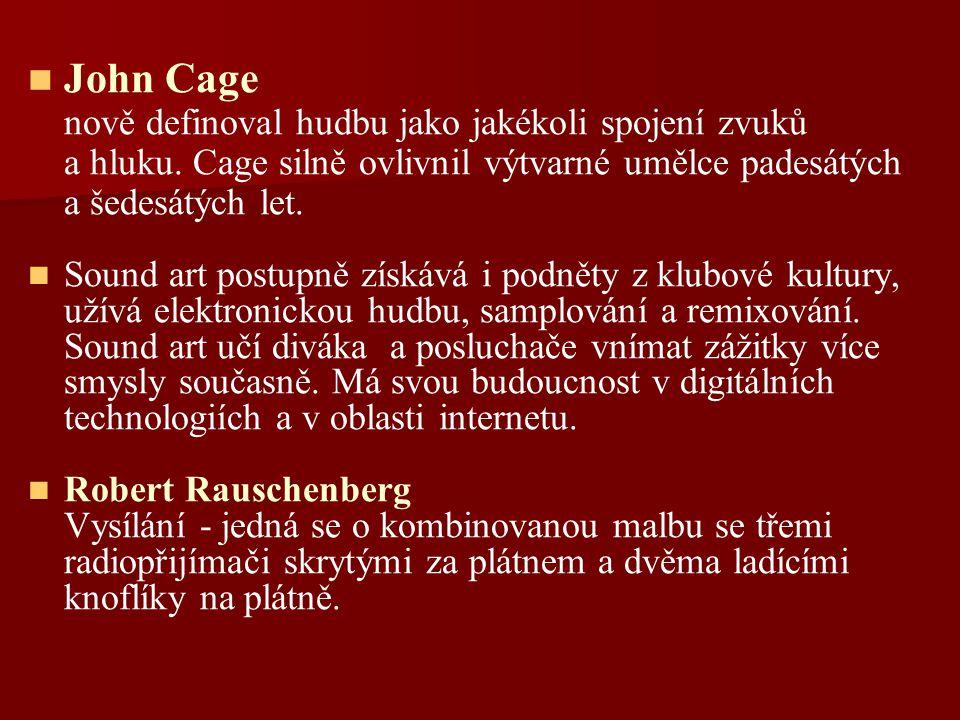 John Cage nově definoval hudbu jako jakékoli spojení zvuků a hluku. Cage silně ovlivnil výtvarné umělce padesátých a šedesátých let. Sound art postupn