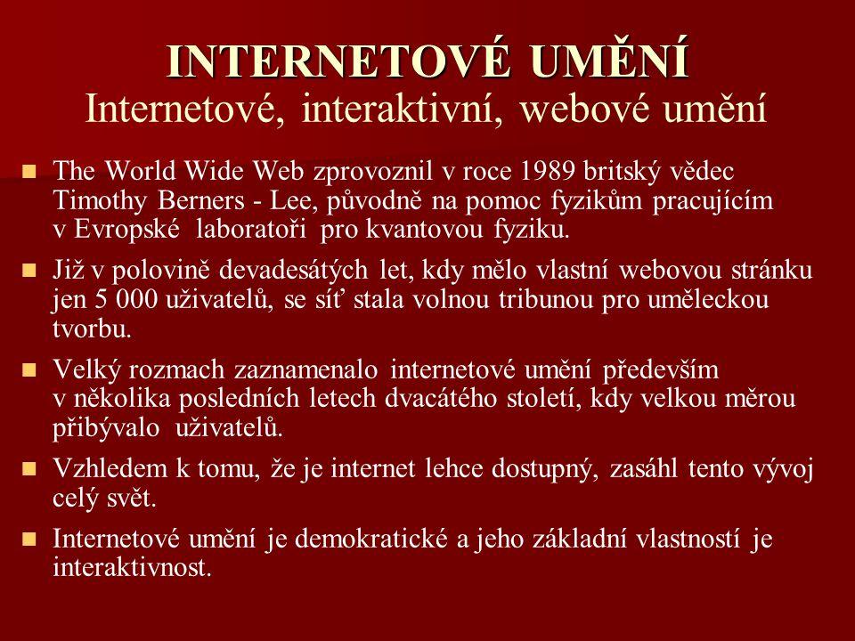 INTERNETOVÉ UMĚNÍ Internetové, interaktivní, webové umění The World Wide Web zprovoznil v roce 1989 britský vědec Timothy Berners - Lee, původně na po